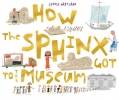Hartland, Jessie,How the Sphinx Got to the Museum