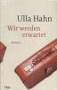 Hahn, Ulla,Wir werden erwartet