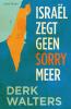 <b>Derk  Walters</b>,Israel zegt geen sorry meer