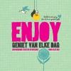 <b>Enjoy geniet van elke dag</b>,inspirerende teksten en beelden voor elke dag
