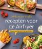 ,<b>Lekkere en snelle recepten voor de Airfryer</b>