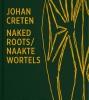 Joost  Bergman Johan  Creten,Naked Roots Naakte Wortels