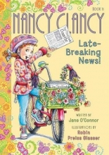 Jane O`Connor Fancy Nancy: Nancy Clancy, Late-Breaking News!