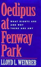 Weinreb, Lloyd L. Oedipus at Fenway Park - What Rights Are & Why There Are Any