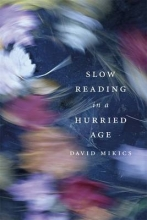 Mikics, David Slow Reading in a Hurried Age