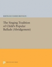Bronson, Bertrand Harris The Singing Tradition of Child`s Popular Ballads. (Abridgement)