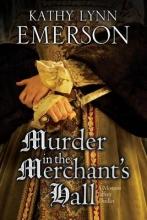 Emerson, Kathy Lynn Murder in the Merchant`s Hall