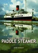 John Hannavy The Once-Ubiquitous Paddle Steamer