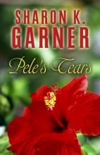 Garner, Sharon K. Pele`s Tears