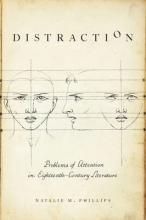 Phillips, Natalie M. Distraction - Problems of Attention in Eighteenth-Century Literature