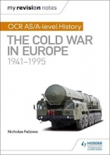 Fellows, Nicholas My Revision Notes: OCR AS/A-level History: The Cold War in Europe 1941-1995