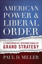 Miller, Paul D American Power and Liberal Order