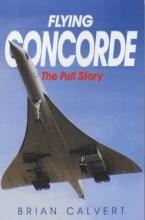 Brian Calvert Flying Concorde: the Full Story