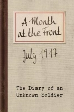 Lib, Bodleian A Month at the Front - The Diary of an Unknown Soldier, July 1917