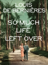 Bernieres, Louis de So Much Life Left Over