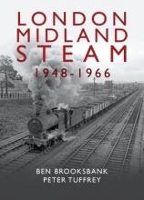 Peter Tuffrey London Midland Steam 1948 to 1966