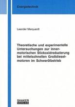 Marquardt, Leander Theoretische und experimentelle Untersuchungen zur innermotorischen Stickoxidreduzierung bei mittelschnellen Großdieselmotoren im Schwerölbetrieb