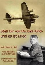 Gutkin, Petra Stell Dir vor Du bist Kind - und es ist Krieg.  Mein Vater erzählt