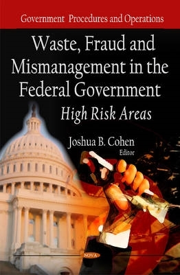 Joshua B. Cohen,Waste, Fraud & Mismanagement in the Federal Government