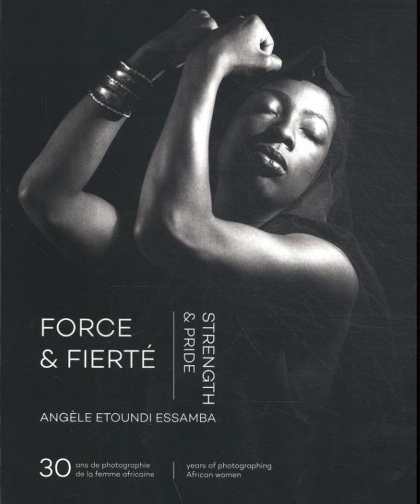 Angele Etoundi Essamba,Force & Fierté Strength & Pride