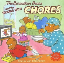 Berenstain, Stan,   Berenstain, Jan The Berenstain Bears and the Trouble With Chores
