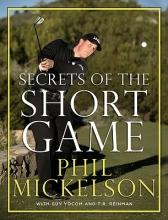 Mickelson, Phil,   Yocom, Guy,   Reinman, T. R. Secrets of the Short Game
