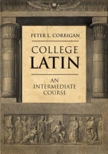 Corrigan, Peter College Latin - An Intermediate Course