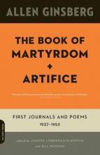 Allen Ginsberg,   Juanita Lieberman-Plimpton,   Bill Morgan The Book of Martyrdom and Artifice