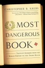 Krebs, Christopher B. A Most Dangerous Book - Tacitus`s Germania from the Roman Empire to the Third Reich