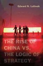 Luttwak, Edward The Rise of China vs. the Logic of Strategy