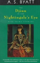 Byatt, A. S. The Djinn in the Nightingale`s Eye