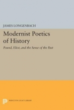 Longenbach, James Modernist Poetics of History - Pound, Eliot, and the Sense of the Past