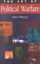 Pitney, John J. The Art of Political Warfare