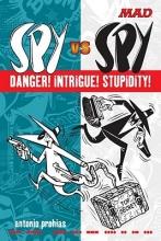 Prohias, Antonio Mad Spy Vs Spy Danger! Intrigue! Stupidity!