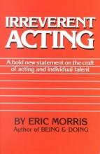 Morris, Eric Irreverent Acting