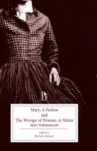 Wollstonecraft, Mary Mary, a Fiction and the Wrongs of Woman, or Maria