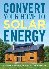 Barber, Everett M., Jr.,   Provey, Joseph R. Convert Your Home to Solar Energy