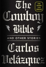 Velazquez, Carlos The Cowboy Bible and Other Stories
