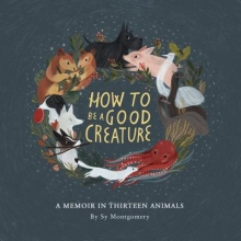 Montgomery, Sy How to Be a Good Creature