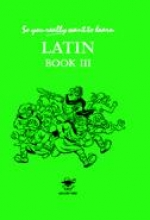 N. R. R. Oulton So You Really Want to Learn Latin Book III
