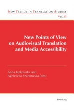 Anna Jankowska,   Agnieszka Szarkowska New Points of View on Audiovisual Translation and Media Accessibility