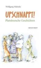 Mahnke, Wolfgang Upschnappt! Plattdeutsche Geschichten