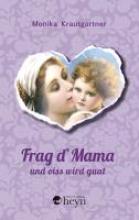 Krautgartner, Monika Frag d`Mama und oiss wird guat