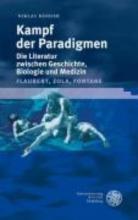 Bender, Niklas Kampf der Paradigmen. Die Literatur zwischen Geschichte, Biologie und Medizin (Flaubert, Zola, Fontane)