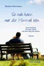 Herrmann, Barbara So nah kann nur der Himmel sein