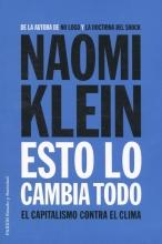 Naomi  Klein Esto lo cambia todo: el capitalismo contra el clima