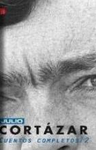 Cortazar, Julio Cuentos Completos 2 (1969-1982)