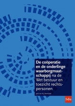 Prof. Mr. P.J. Dortmond , De coöperatie en de onderlinge waarborgmaatschappij na de Wet bestuur en toezicht rechtspersonen
