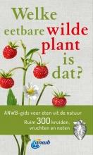 Christa  Bastgen Welke eetbare wilde plant is dat? ANWB gids voor eten uit de natuur