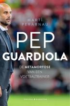 Martí  Perarnau Pep Guardiola: De evolutie van een voetbaltrainer